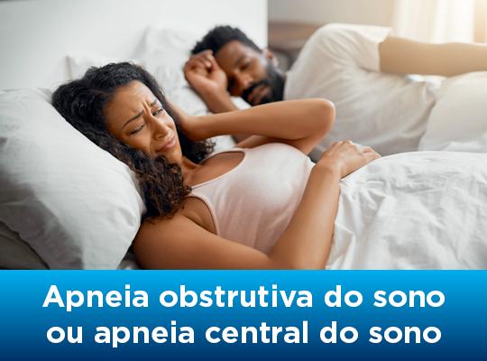 Apneia obstrutiva do sono ou Apneia Central do sono. Qual é a diferença?